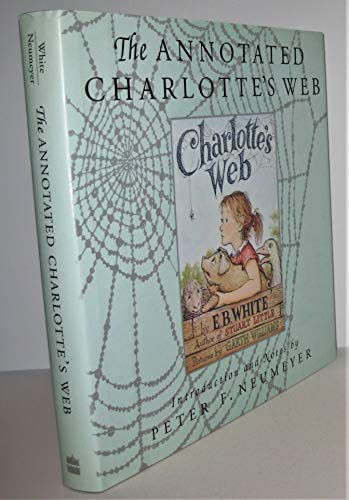 The Annotated Charlotte's Web: White, E. B.; Neumeyer, Peter F.
