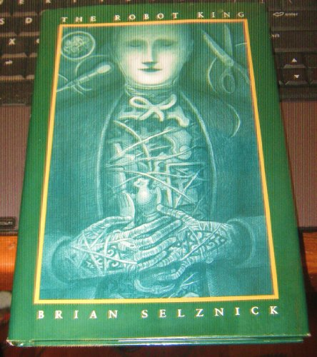 The Robot King: Selznick, Brian