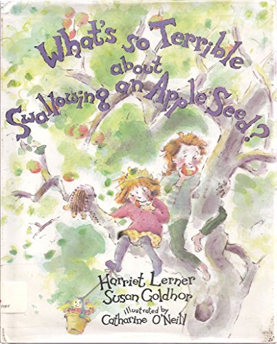 What's So Terrible About Swallowing an Appleseed? (9780060245238) by Harriet Lerner; Susan Goldhor