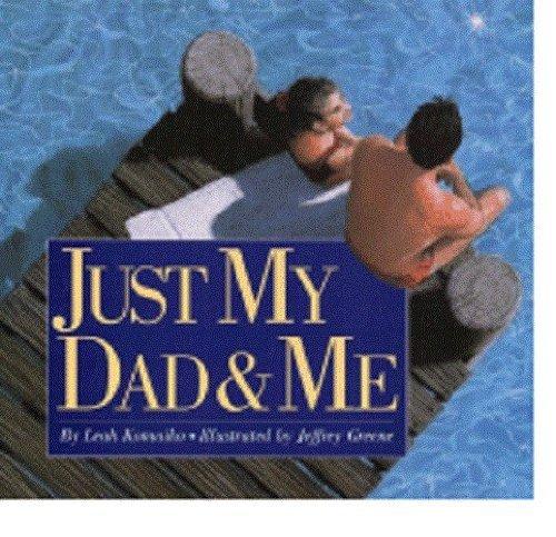 Just My Dad and Me: Leah Komaiko; Illustrator-Jeffrey