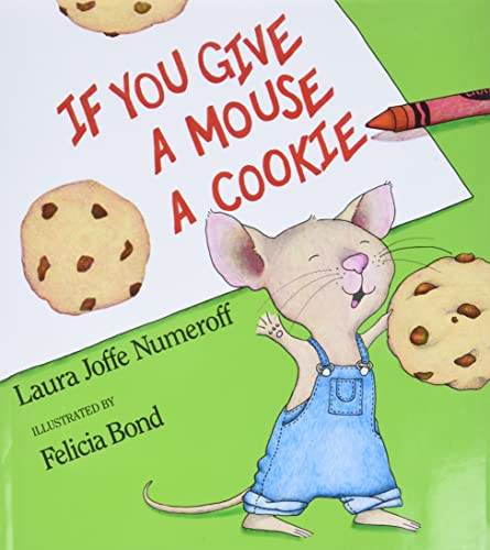 If You Give a Mouse a Cookie: Numeroff, Laura Joffe