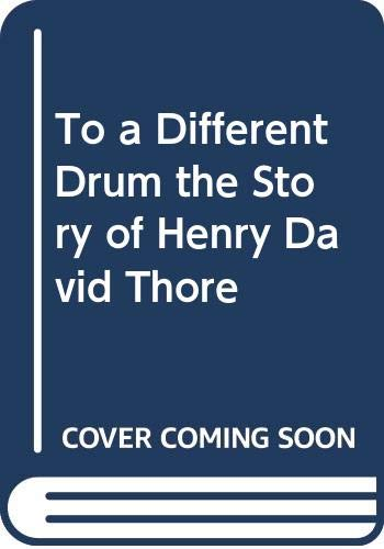 9780060245900: To a Different Drum the Story of Henry David Thore