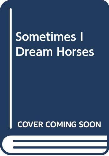 9780060247126: Sometimes I Dream Horses