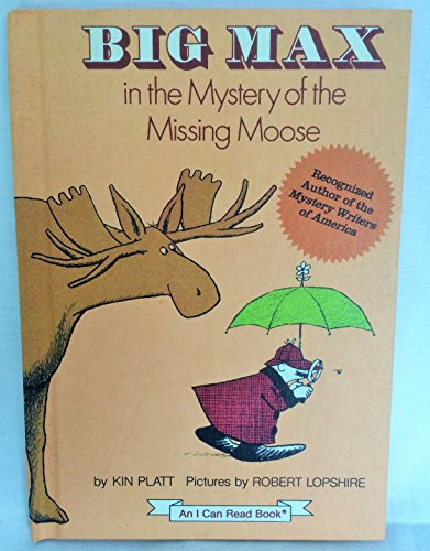 Big Max in the mystery of the missing moose (An I can read mystery): Platt, Kin