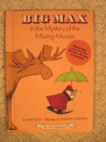 Big Max in the Mystery of the Missing Moose (An I Can Read Book): Kin Platt