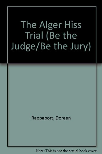 The Alger Hiss Trial (Be the Judge/Be the Jury): Rappaport, Doreen