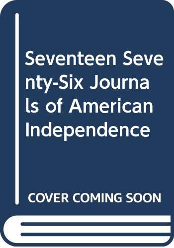 9780060251840: Seventeen Seventy-Six Journals of American Independence