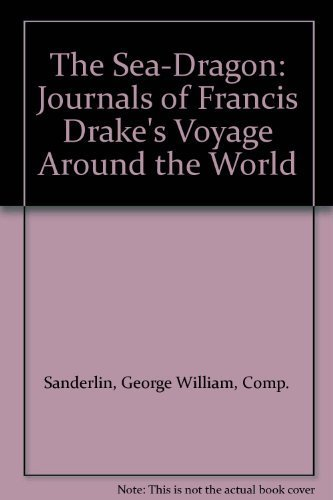 9780060251864: The Sea-Dragon: Journals of Francis Drake's Voyage Around the World