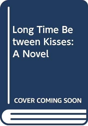 9780060252298: Long Time Between Kisses: A Novel
