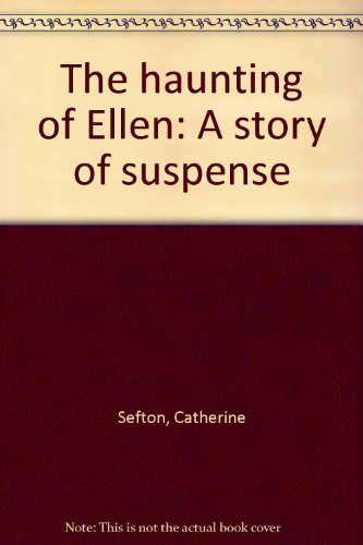 9780060252564: The haunting of Ellen: A story of suspense