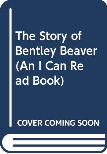 9780060255138: The Story of Bentley Beaver (An I Can Read Book)