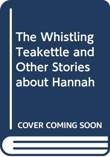 9780060256883: The Whistling Teakettle and Other Stories about Hannah