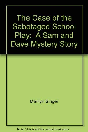 The Case of the Sabotaged School Play: A Sam and Dave Mystery Story: Singer, Marilyn