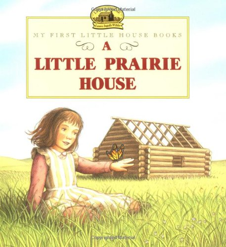 A Little Prairie House (Little House Picture: Wilder, Laura Ingalls