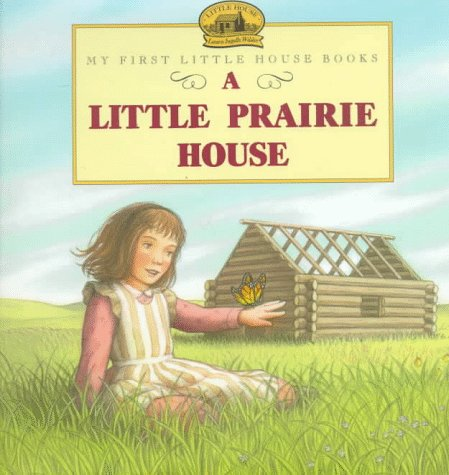 9780060259082: A Little Prairie House: Adapted from the Little House Books by Laura Ingalls Wilder (My First Little House Books)