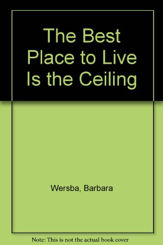 9780060264093: The Best Place to Live Is the Ceiling