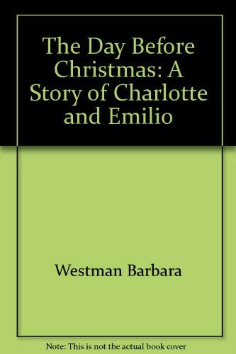 9780060264291: The Day Before Christmas: A Story of Charlotte and Emilio