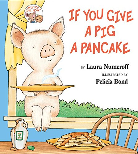 If You Give a Pig a Pancake: Numeroff, Laura Joffe