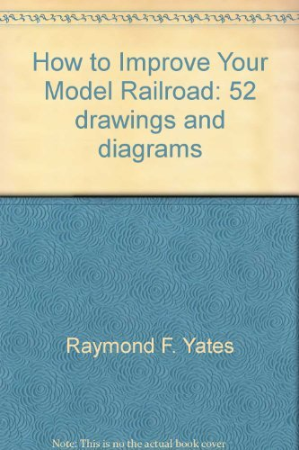 9780060267100: How to Improve Your Model Railroad: 52 drawings and diagrams