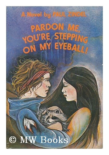 9780060268374: Pardon me, you're stepping on my eyeball!: A novel
