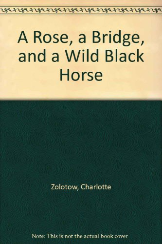 9780060269395: A Rose, a Bridge, and a Wild Black Horse