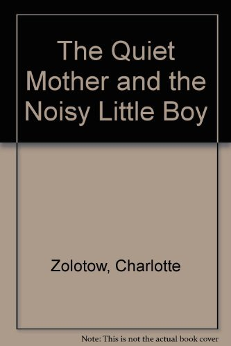 9780060269784: The Quiet Mother and the Noisy Little Boy