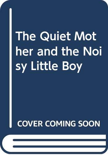 9780060269791: The Quiet Mother and the Noisy Little Boy