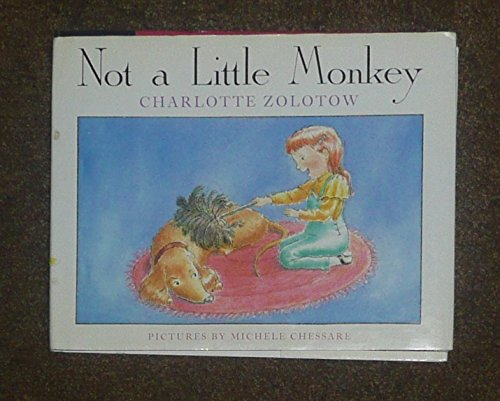 Not a Little Monkey (0060269812) by Zolotow, Charlotte; Chessare, Michele