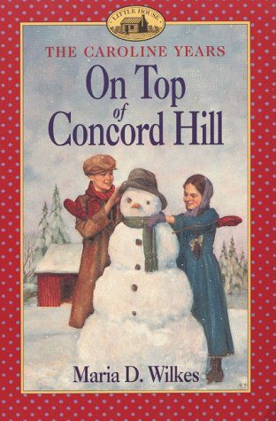 On Top of Concord Hill (Little House the Caroline Years): Wilkes, Maria D.