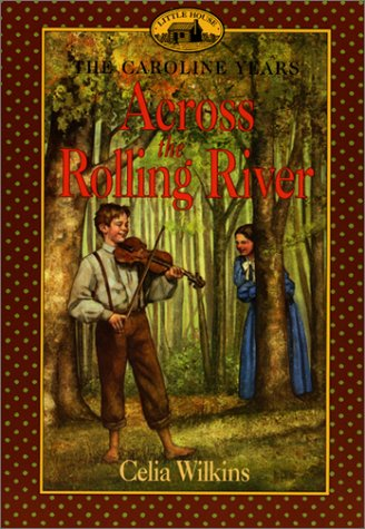 9780060270049: Across the Rolling River (Little House the Caroline Years)