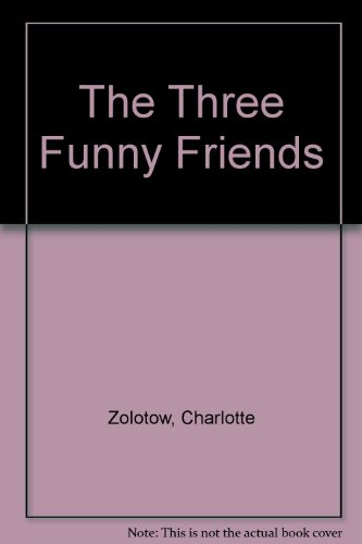 9780060270407: The Three Funny Friends (Charlotte Zolotow Book)