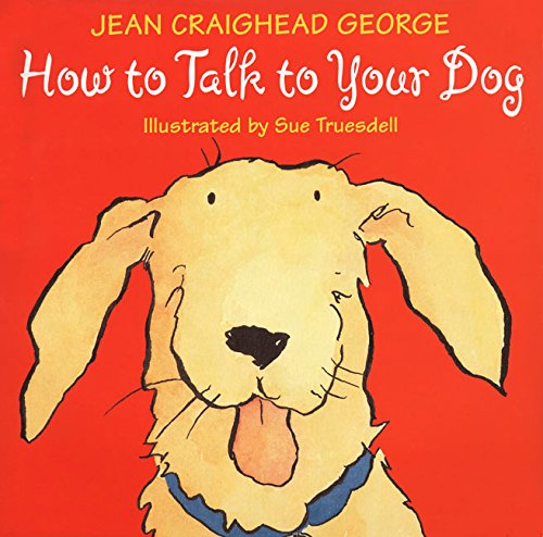 How to Talk to Your Dog (Talk to Your Pets) (0060270926) by Jean Craighead George