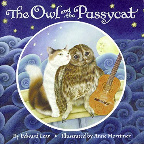 THE OWL AND THE PUSSYCAT: Lear, Edward; Mortimer,