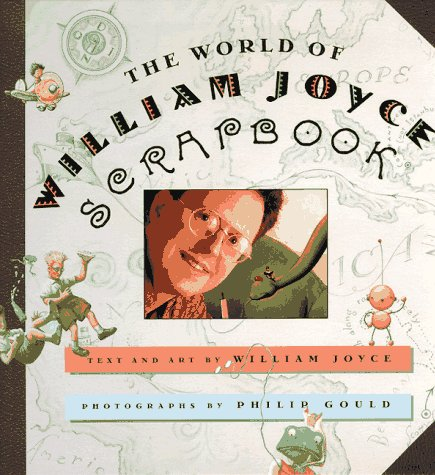 The World Of William Joyce Scrapbook - FIRST EDITION -
