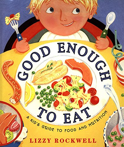 9780060274344: Good Enough to Eat: A Kid's Guide to Food and Nutrition