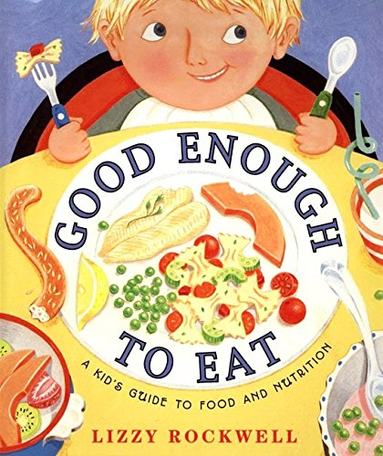 9780060274351: Good Enough to Eat: A Kid's Guide to Food and Nutrition
