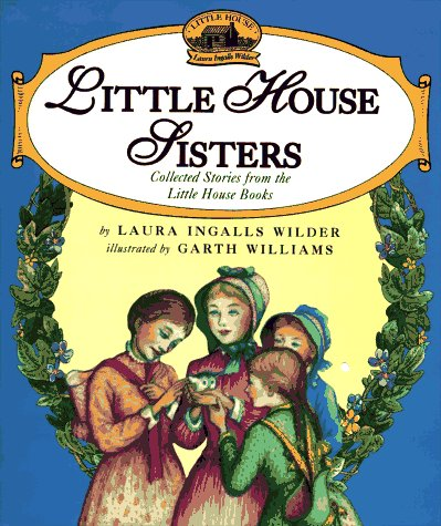 Little House Sisters: Collected Stories from the: Wilder, Laura Ingalls