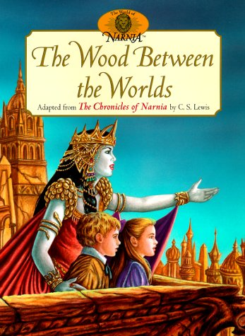 9780060276409: The Wood Between the Worlds: Adapted from the Chronicles of Narnia by C.S. Lewis (World of Narnia)