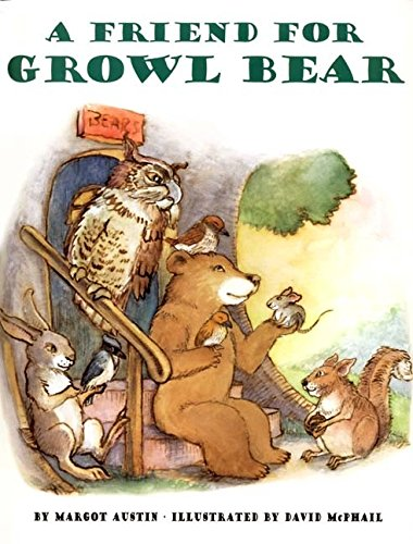 A Friend for Growl Bear (0060278021) by Margot Austin