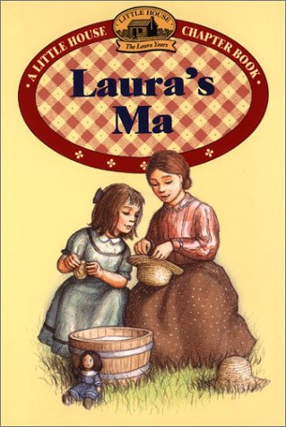 9780060278977: Laura's Ma: Adapted from the Text by Laura Ingalls Wilder (Little House Chapter Books)