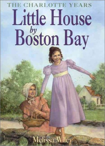 9780060282011: Little House by Boston Bay (Little House the Charlotte Years)