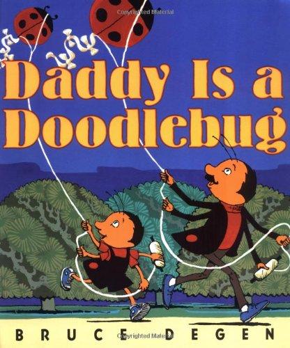Daddy Is a Doodlebug: Bruce Degen, Bruce Degen (Illustrator)