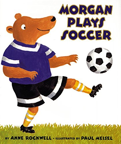 Morgan Plays Soccer: Rockwell, Anne; Meisel,