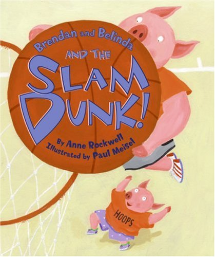 Brendan and Belinda and the Slam Dunk!: Anne Rockwell, Paul