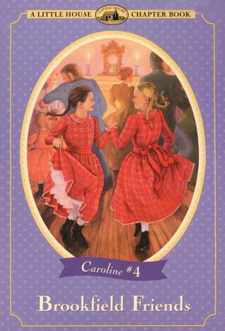 9780060285524: Brookfield Friends: Adapted from the Caroline Years Books (Little House Chapter Book)
