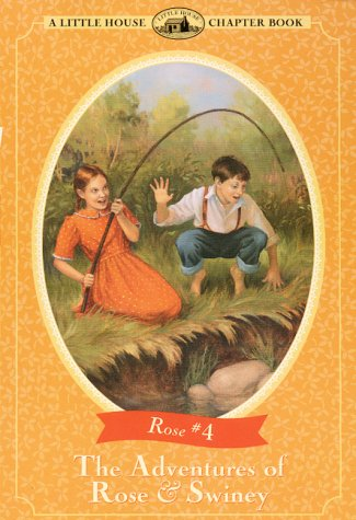 9780060285531: The Adventures of Rose & Swiney: Adapted from the Rose Years Books (Little House Chapter Book)