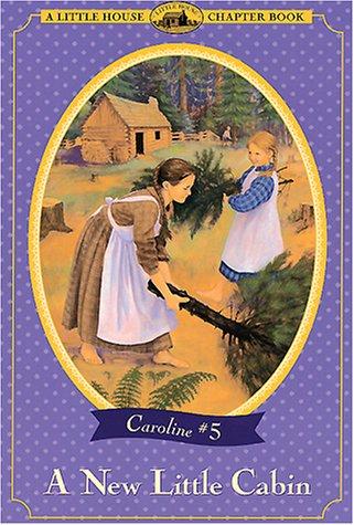9780060285548: A New Little Cabin (Little House Chapter Book)