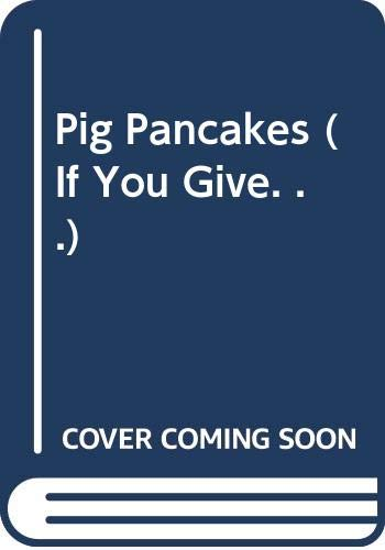 9780060285630: Pig Pancakes (If You Give. . .)