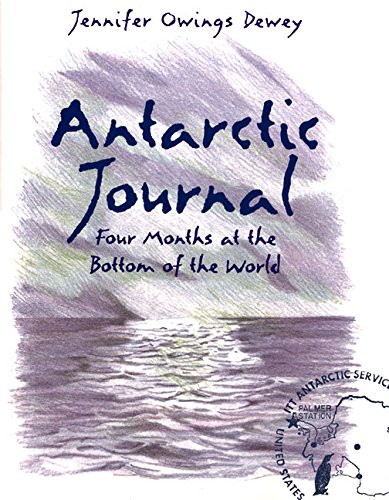 Antarctic Journal: Four Months at the Bottom: Jennifer Owings Dewey
