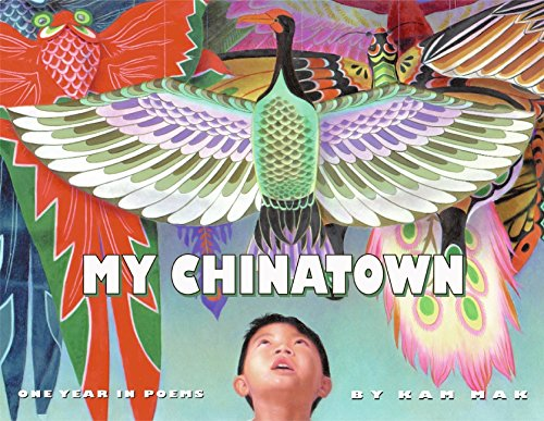 My Chinatown: One Year in Poems: Kam Mak